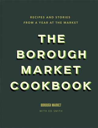 The Borough Market Cookbook : Recipes/ stories a year at the market by Ed Smith