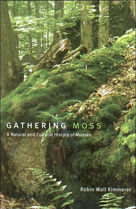 Gathering Moss : A Natural and Cultural History of Mosses by Robin Wall Kimmerer