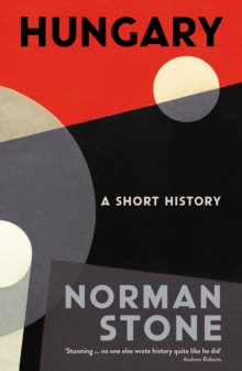 Hungary : A Short History by Norman Stone