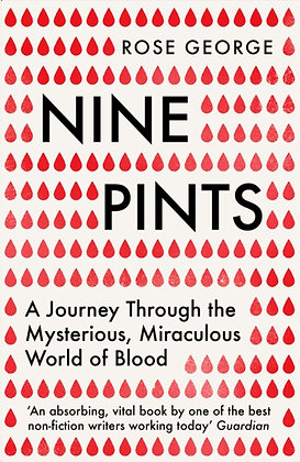 Nine Pints : A Journey Through the Mysterious, Miraculous World of Blood by Rose
