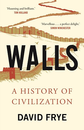 Walls : A History of Civilization in Blood and Brick by David Frye