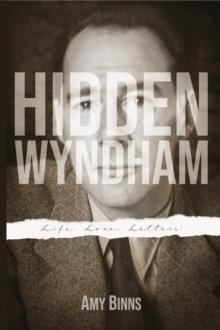 Hidden Wyndham : Life, Love, Letters by Amy Binns