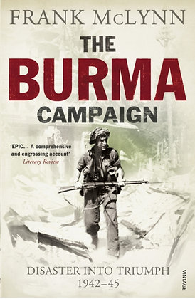 The Burma Campaign : Disaster into Triumph 1942-45 by Frank McLynn
