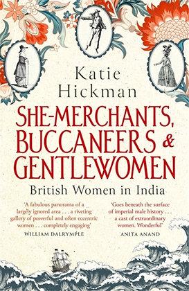 She-Merchants, Buccaneers and Gentlewomen byKatie Hickman