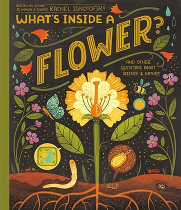 What's Inside A Flower?Questions About Science and Nature by Rachel Ignotofsky