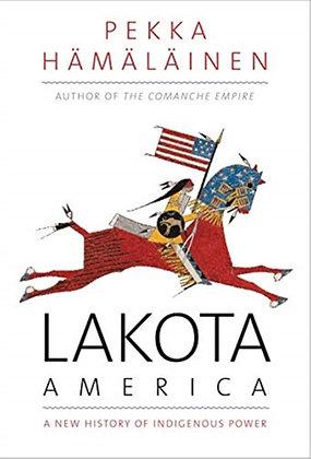 Lakota America : A New History of Indigenous Power by Pekka Hamalainen