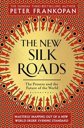 The New Silk Roads : The Present and Future of the World by Peter Frankopan