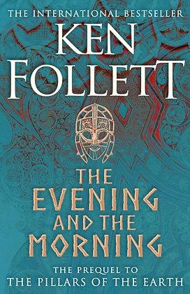 The Evening and the Morning: A Kingsbridge Novel by Ken Follett