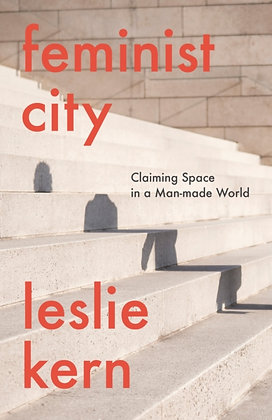 Feminist City : Claiming Space in a Man-Made World by Leslie Kern