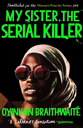 My Sister, the Serial Killer  by Oyinkan Braithwait