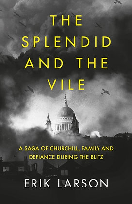 The Splendid and the Vile : A Saga of Churchill by Erik Larson