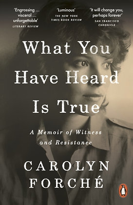 What You Have Heard Is True : A Memoir of Witness and Resistance by Carolyn Forc