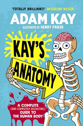 Kay's Anatomy : A Complete ( Completely Disgusting) Guide to the Human Body body
