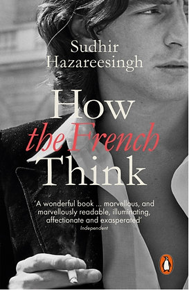 How the French Think : A Portrait of an Intellectual People by Sudhir Hazareesin