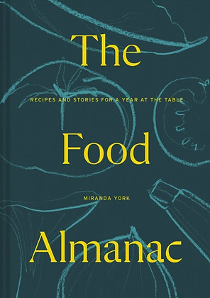 he Food Almanac : Recipes and Stories for a Year At the Table