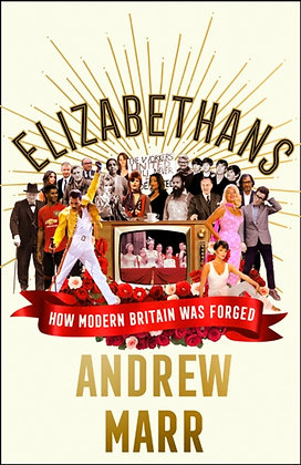 Elizabethans : How Modern Britain Was Forged by Andrew Marr