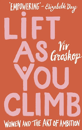 Lift as You Climb : Women and the art of ambition by Viv Groskop