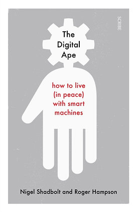 The Digital Ape : how to live with smart machines by Nigel Shadbol, Roger Hampso