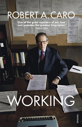 Working : Researching, Interviewing, Writing by Robert A Caro