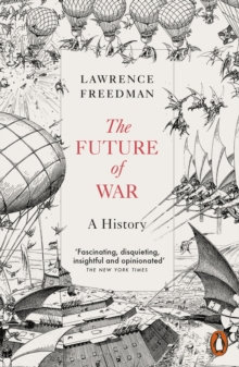 The Future of War : A History by Sir Lawrence Freedman