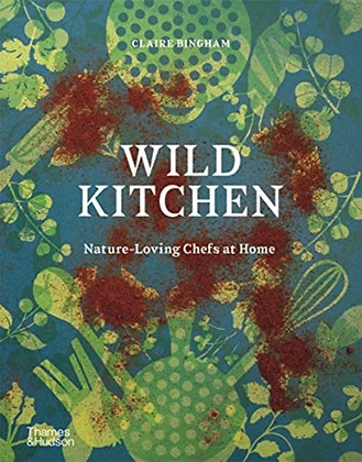 Wild Kitchen : Nature-Loving Chefs at Home by Claire Bingham
