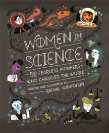 Women in Science : 50 Fearless Pioneers Who Changed the World by Rachel Ignotofs