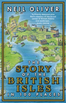 The Story of the British Isles in 100 Places by Neil Oliver