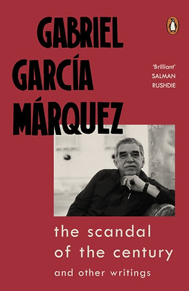The Scandal of the Century : and Other Writings by Gabriel Garcia Marquez