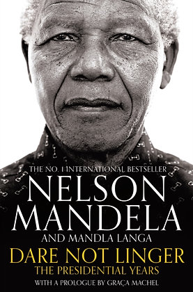 Dare Not Linger : The Presidential Years by Nelson Mandela