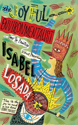 The Joyful Environmentalist : How to Practise without Preaching by Isabel Losada