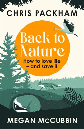 Back to Nature : How to Love Life - and Save It by Chris Packham