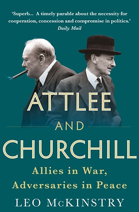 Attlee and Churchill : Allies in War, Adversaries in Peace by Leo McKinstry
