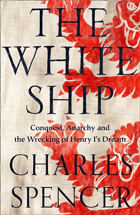 The White Ship : Conquest, Anarchy and the Wrecking of Henry I's Dream by Charle