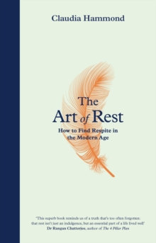 The Art of Rest : How to Find Respite in the Modern Age by Claudia Hammond