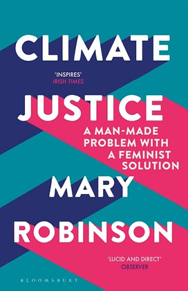 Climate Justice : A Man-Made Problem With a Feminist Solution by Mary Robinson