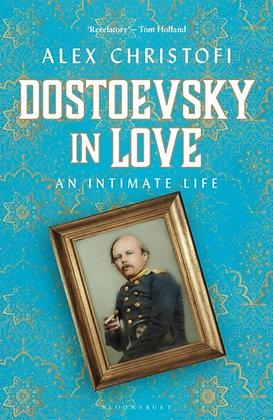 Dostoevsky in Love : An Intimate Life by Alex Christofi