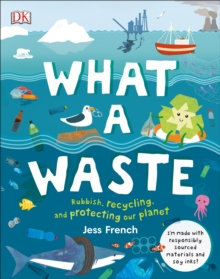 What A Waste : Rubbish, Recycling, and Protecting our Planet by Jess French
