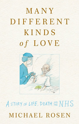Many Different Kinds of Love,A story of life, death and the NHS by Michael Rosen