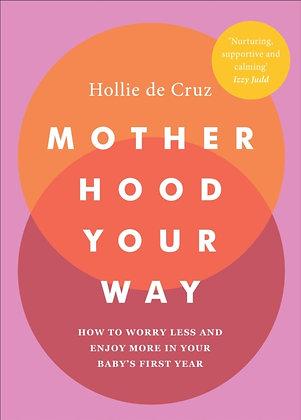 Motherhood Your Way by Hollie de Cruz