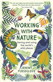 Working with Nature: Saving & Using the World's Wild Places by Jeremy Purseglove
