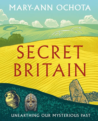 Secret Britain : Unearthing our Mysterious Past by Mary-Ann Ochota