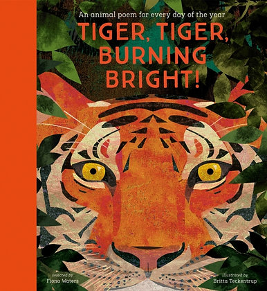 Tiger, Tiger, Burning Bright! - An Animal Poem for Every Day of the Year  by Fio