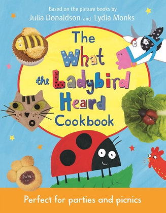 The What the Ladybird Heard Cookbook by Julia Donaldson