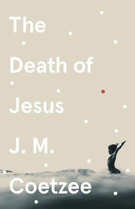 The Death of Jesus by J.M. Coetzee