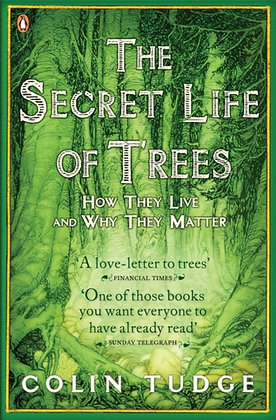 The Secret Life of Trees : How They Live and Why They Matter by Colin Tudge