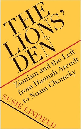 The Lions' Den : Zionism and the Left by Susie Linfield