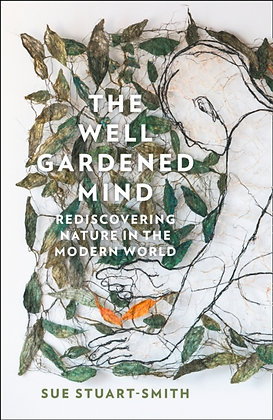 The Well Gardened Mind  Sue Stuart-Smith