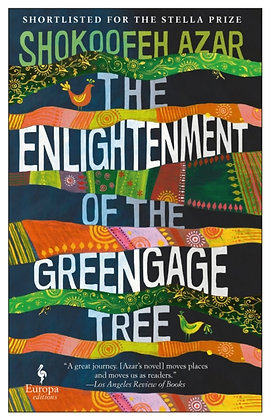 The Enlightenment of the Greengage Tree : A Novel by Shokoofeh Azar