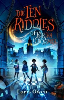 The Ten Riddles of Eartha Quicksmith : 1 by Loris Owen