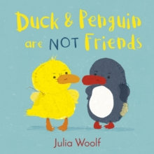 Duck and Penguin Are Not Friends by Julia Woolf